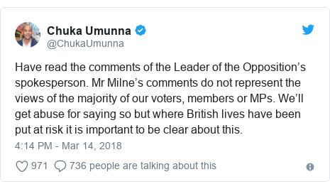 Twitter post by @ChukaUmunna: Have read the comments of the Leader of the Opposition's spokesperson. Mr Milne's comments do not represent the views of the majority of our voters, members or MPs. We'll get abuse for saying so but where British lives have been put at risk it is important to be clear about this.