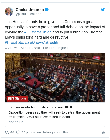 Twitter post by @ChukaUmunna: The House of Lords have given the Commons a great opportunity to have a proper and full debate on the impact of leaving the #CustomsUnion and to put a break on Theresa May's plans for a hard and destructive #Brexit.