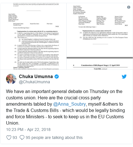Twitter post by @ChukaUmunna: We have an important general debate on Thursday on the customs union. Here are the crucial cross party amendments tabled by @Anna_Soubry, myself &others to the Trade & Customs Bills - which would be legally binding and force Ministers - to seek to keep us in the EU Customs Union.