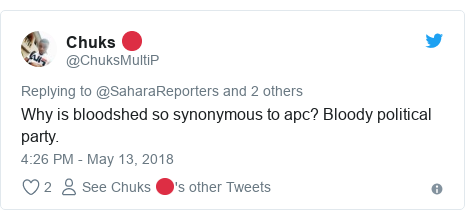 Twitter post by @ChuksMultiP: Why is bloodshed so synonymous to apc? Bloody political party.