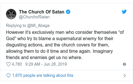 """Twitter post by @ChurchofSatan: However it's exclusively men who consider themselves """"of God"""" who try to blame a supernatural enemy for their disgusting actions, and the church covers for them, allowing them to do it time and time again. Imaginary friends and enemies get us no where."""