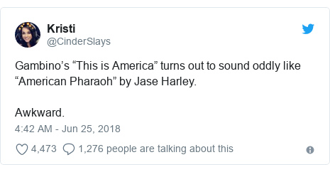 """Twitter post by @CinderSlays: Gambino's """"This is America"""" turns out to sound oddly like """"American Pharaoh"""" by Jase Harley.Awkward."""