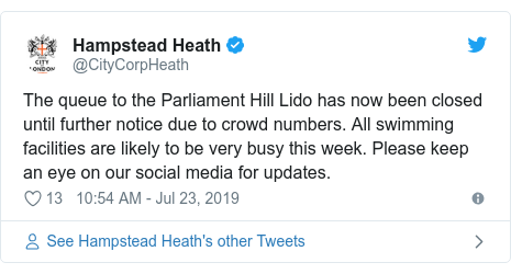 Twitter post by @CityCorpHeath: The queue to the Parliament Hill Lido has now been closed until further notice due to crowd numbers. All swimming facilities are likely to be very busy this week. Please keep an eye on our social media for updates.