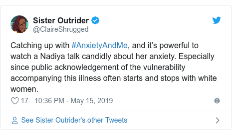 Twitter post by @ClaireShrugged: Catching up with #AnxietyAndMe, and it's powerful to watch a Nadiya talk candidly about her anxiety. Especially since public acknowledgement of the vulnerability accompanying this illness often starts and stops with white women.
