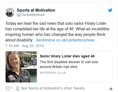 Twitter post by @ClareatMotivati: Today we hear the sad news that solo sailor Hilary Lister has completed her life at the age of 46. What an incredible inspiring human who has changed the way people think about disability...
