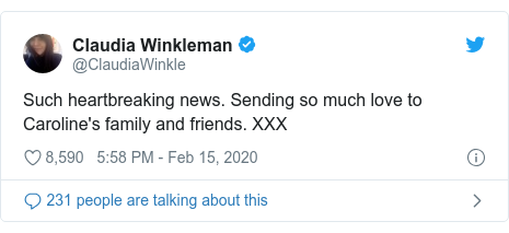 Twitter post by @ClaudiaWinkle: Such heartbreaking news. Sending so much love to Caroline's family and friends. XXX