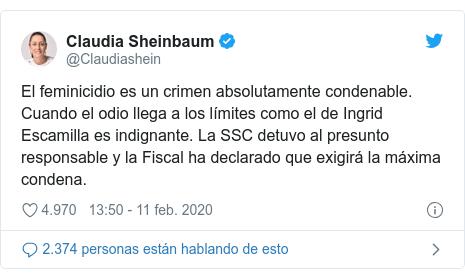 Publicación de Twitter por @Claudiashein: El feminicidio es un crimen absolutamente condenable. Cuando el odio llega a los límites como el de Ingrid Escamilla es indignante. La SSC detuvo al presunto responsable y la Fiscal ha declarado que exigirá la máxima condena.