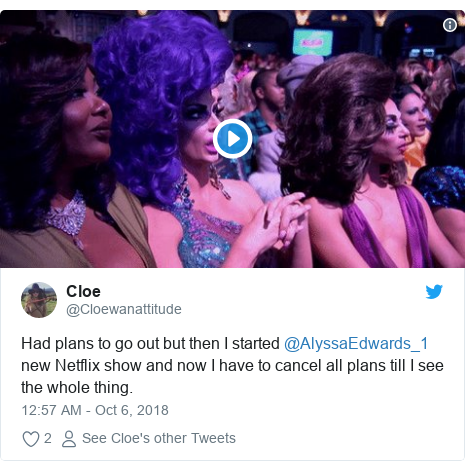 Twitter post by @Cloewanattitude: Had plans to go out but then I started @AlyssaEdwards_1 new Netflix show and now I have to cancel all plans till I see the whole thing.