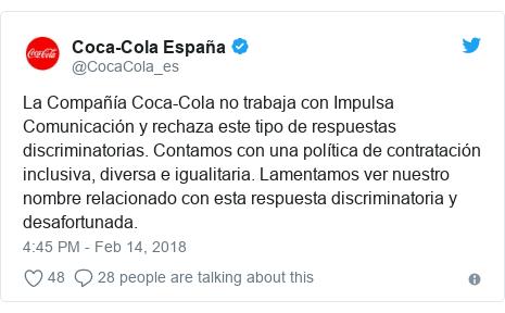 Twitter post by @CocaCola_es: La Compañía Coca-Cola no trabaja con Impulsa Comunicación y rechaza este tipo de respuestas discriminatorias. Contamos con una política de contratación inclusiva, diversa e igualitaria. Lamentamos ver nuestro nombre relacionado con esta respuesta discriminatoria y desafortunada.