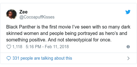 Twitter post by @CocoapuffKisses: Black Panther is the first movie I've seen with so many dark skinned women and people being portrayed as hero's and something positive. And not stereotypical for once.