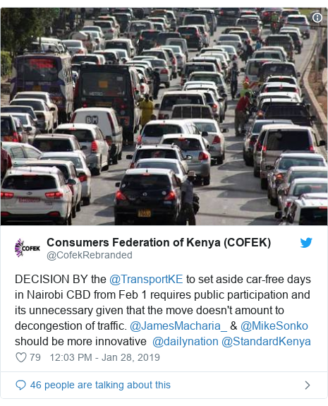 Ujumbe wa Twitter wa @CofekRebranded: DECISION BY the @TransportKE to set aside car-free days in Nairobi CBD from Feb 1 requires public participation and its unnecessary given that the move doesn't amount to decongestion of traffic. @JamesMacharia_ & @MikeSonko should be more innovative  @dailynation @StandardKenya