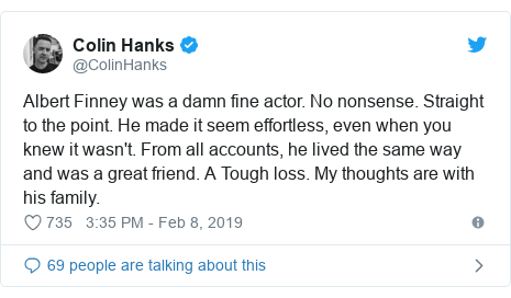 Twitter post by @ColinHanks: Albert Finney was a damn fine actor. No nonsense. Straight to the point. He made it seem effortless, even when you knew it wasn't. From all accounts, he lived the same way and was a great friend. A Tough loss. My thoughts are with his family.
