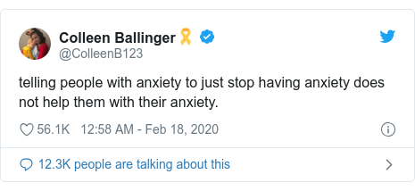 Twitter post by @ColleenB123: telling people with anxiety to just stop having anxiety does not help them with their anxiety.