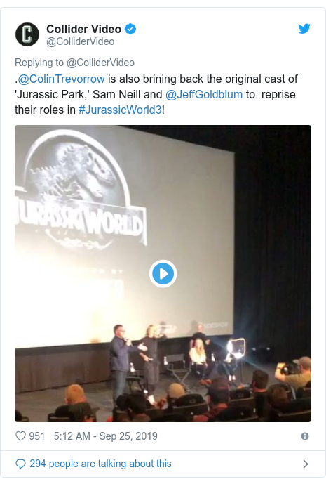 Twitter post by @ColliderVideo: .@ColinTrevorrow is also brining back the original cast of 'Jurassic Park,' Sam Neill and @JeffGoldblum to  reprise their roles in #JurassicWorld3!