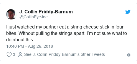 Twitter post by @CollinEyeJoe: I just watched my partner eat a string cheese stick in four bites. Without pulling the strings apart. I'm not sure what to do about this.
