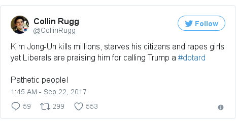 Twitter post by @CollinRugg: Kim Jong-Un kills millions, starves his citizens and rapes girls yet Liberals are praising him for calling Trump a #dotardPathetic people!