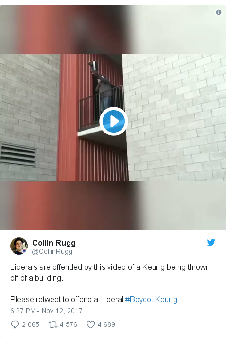 Twitter post by @CollinRugg: Liberals are offended by this video of a Keurig being thrown off of a building.Please retweet to offend a Liberal.#BoycottKeurig