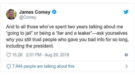 """Twitter post by @Comey: And to all those who've spent two years talking about me """"going to jail"""" or being a """"liar and a leaker""""—ask yourselves why you still trust people who gave you bad info for so long, including the president."""