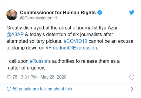 Twitter post by @CommissionerHR: Greatly dismayed at the arrest of journalist Ilya Azar @A3AP & today's detention of six journalists after attempted solitary pickets. #COVID19 cannot be an excuse to clamp down on #FreedomOfExpression. I call upon #Russia's authorities to release them as a matter of urgency.