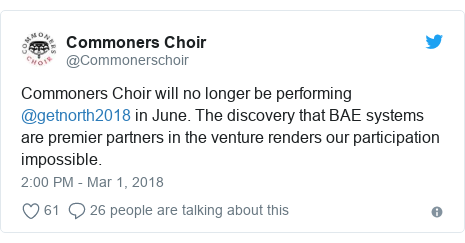 Twitter post by @Commonerschoir: Commoners Choir will no longer be performing @getnorth2018 in June. The discovery that BAE systems are premier partners in the venture renders our participation impossible.