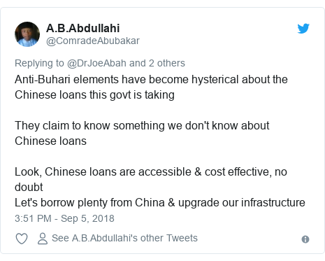 Twitter post by @ComradeAbubakar: Anti-Buhari elements have become hysterical about the Chinese loans this govt is takingThey claim to know something we don't know about Chinese loansLook, Chinese loans are accessible & cost effective, no doubtLet's borrow plenty from China & upgrade our infrastructure
