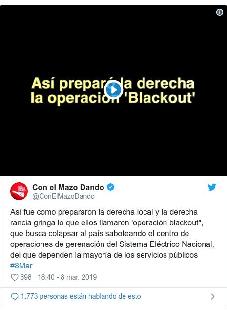 """Publicación de Twitter por @ConElMazoDando: Así fue como prepararon la derecha local y la derecha rancia gringa lo que ellos llamaron 'operación blackout"""", que busca colapsar al país saboteando el centro de operaciones de gerenación del Sistema Eléctrico Nacional, del que dependen la mayoría de los servicios públicos #8Mar"""