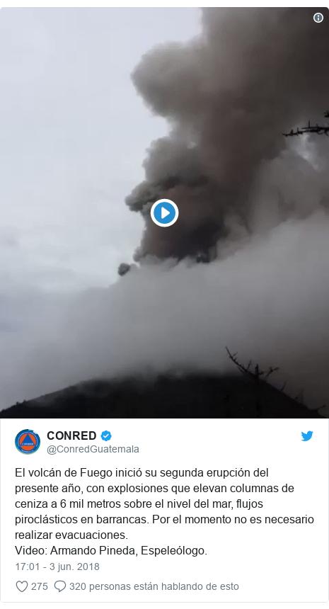 Publicación de Twitter por @ConredGuatemala: El volcán de Fuego inició su segunda erupción del presente año, con explosiones que elevan columnas de ceniza a 6 mil metros sobre el nivel del mar, flujos piroclásticos en barrancas. Por el momento no es necesario realizar evacuaciones.Video  Armando Pineda, Espeleólogo.