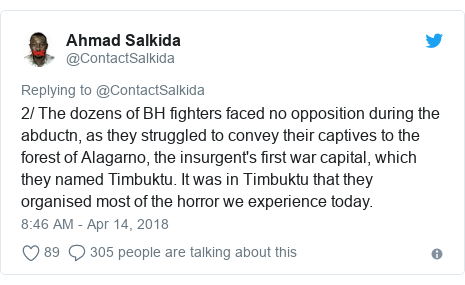 Twitter post by @ContactSalkida: 2/ The dozens of BH fighters faced no opposition during the abductn, as they struggled to convey their captives to the forest of Alagarno, the insurgent's first war capital, which they named Timbuktu. It was in Timbuktu that they organised most of the horror we experience today.
