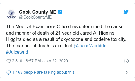 Twitter post by @CookCountyME: The Medical Examiner's Office has determined the cause and manner of death of 21-year-old Jarad A. Higgins. Higgins died as a result of oxycodone and codeine toxicity.The manner of death is accident.@JuiceWorlddd #Juicewrld
