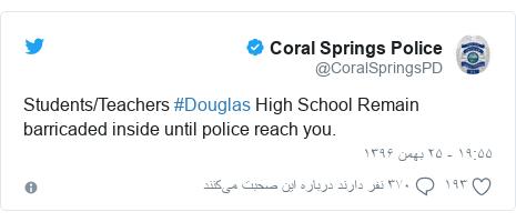 پست توییتر از @CoralSpringsPD: Students/Teachers #Douglas High School Remain barricaded inside until police reach you.