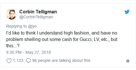 Twitter post by @CorbinTelligman: I'd like to think I understand high fashion, and have no problem shelling out some cash for Gucci, LV, etc., but this...?