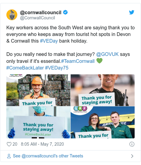 Twitter post by @CornwallCouncil: Key workers across the South West are saying thank you to everyone who keeps away from tourist hot spots in Devon & Cornwall this #VEDay bank holiday. Do you really need to make that journey? @GOVUK says only travel if it's essential.#TeamCornwall 💚 #ComeBackLater #VEDay75