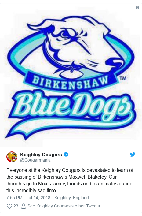 Twitter post by @Cougarmania: Everyone at the Keighley Cougars is devastated to learn of the passing of Birkenshaw's Maxwell Blakeley. Our thoughts go to Max's family, friends and team mates during this incredibly sad time.
