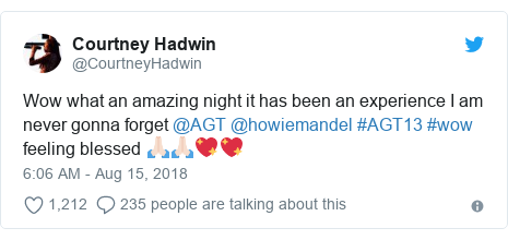 Twitter post by @CourtneyHadwin: Wow what an amazing night it has been an experience I am never gonna forget @AGT @howiemandel #AGT13 #wow feeling blessed 🙏🏻🙏🏻💖💖