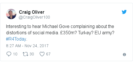Twitter post by @CraigOliver100: Interesting to hear Michael Gove complaining about the distortions of social media. £350m? Turkey? EU army? #R4Today.