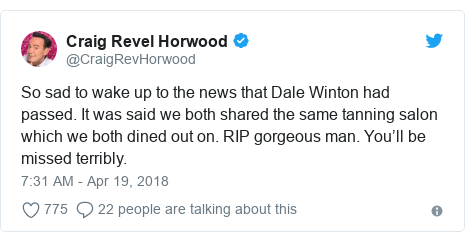Twitter post by @CraigRevHorwood: So sad to wake up to the news that Dale Winton had passed. It was said we both shared the same tanning salon which we both dined out on. RIP gorgeous man. You'll be missed terribly.