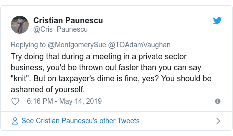 """Twitter post by @Cris_Paunescu: Try doing that during a meeting in a private sector business, you'd be thrown out faster than you can say """"knit"""". But on taxpayer's dime is fine, yes? You should be ashamed of yourself."""