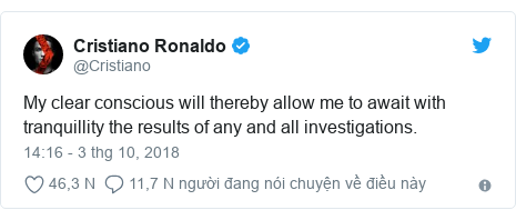 Twitter bởi @Cristiano: My clear conscious will thereby allow me to await with tranquillity the results of any and all investigations.