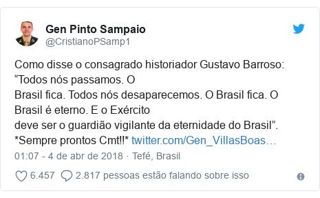 """Twitter post de @CristianoPSamp1: Como disse o consagrado historiador Gustavo Barroso  """"Todos nós passamos. OBrasil fica. Todos nós desaparecemos. O Brasil fica. O Brasil é eterno. E o Exércitodeve ser o guardião vigilante da eternidade do Brasil"""". *Sempre prontos Cmt!!*"""