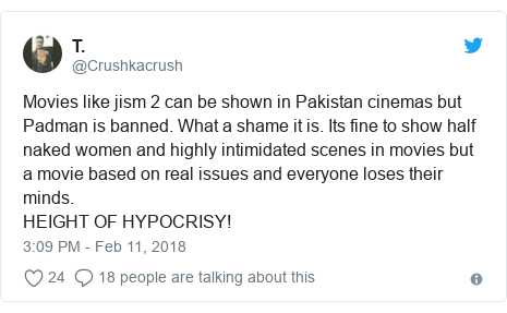 Twitter post by @Crushkacrush: Movies like jism 2 can be shown in Pakistan cinemas but Padman is banned. What a shame it is. Its fine to show half naked women and highly intimidated scenes in movies but a movie based on real issues and everyone loses their minds. HEIGHT OF HYPOCRISY!