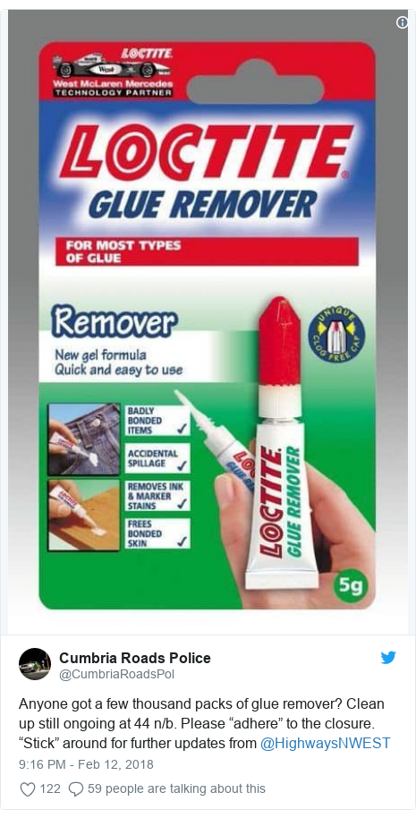 """Twitter post by @CumbriaRoadsPol: Anyone got a few thousand packs of glue remover? Clean up still ongoing at 44 n/b. Please """"adhere"""" to the closure. """"Stick"""" around for further updates from @HighwaysNWEST"""