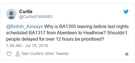 Twitter post by @Curtis97464962: @British_Airways Why is BA1305 leaving before last nights scheduled BA1317 from Aberdeen to Heathrow? Shouldn't people delayed for over 12 hours be prioritised?