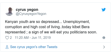 Ujumbe wa Twitter wa @CyrusyegonYegon: Kenyan youth are so depressed... Unemployment, corruption and high cost of living..today kibet Bera represented ; a sign of we will eat you politicians soon.