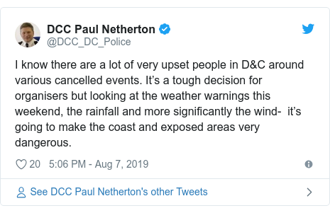 Twitter post by @DCC_DC_Police: I know there are a lot of very upset people in D&C around various cancelled events. It's a tough decision for organisers but looking at the weather warnings this weekend, the rainfall and more significantly the wind-  it's going to make the coast and exposed areas very dangerous.