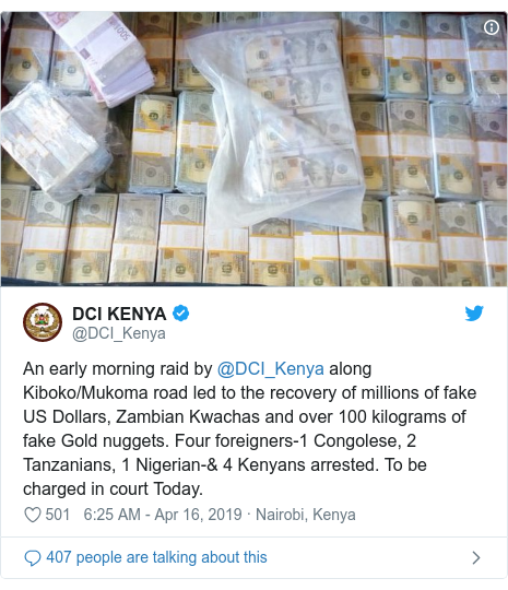 Ujumbe wa Twitter wa @DCI_Kenya: An early morning raid by @DCI_Kenya along Kiboko/Mukoma road led to the recovery of millions of fake US Dollars, Zambian Kwachas and over 100 kilograms of fake Gold nuggets. Four foreigners-1 Congolese, 2 Tanzanians, 1 Nigerian-& 4 Kenyans arrested. To be charged in court Today.
