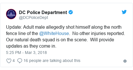 Twitter post by @DCPoliceDept: Update  Adult male allegedly shot himself along the north fence line of the @WhiteHouse.  No other injuries reported.  Our natural death squad is on the scene.  Will provide updates as they come in.