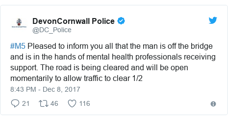 Twitter post by @DC_Police: #M5 Pleased to inform you all that the man is off the bridge and is in the hands of mental health professionals receiving support. The road is being cleared and will be open momentarily to allow traffic to clear 1/2