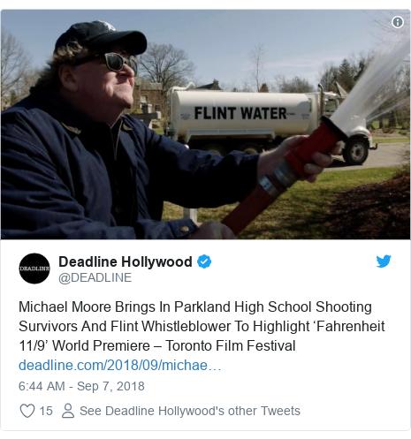 Twitter post by @DEADLINE: Michael Moore Brings In Parkland High School Shooting Survivors And Flint Whistleblower To Highlight 'Fahrenheit 11/9' World Premiere – Toronto Film Festival