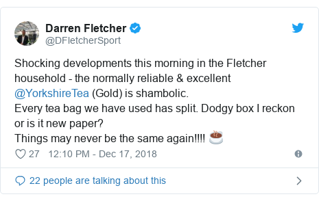 Twitter post by @DFletcherSport: Shocking developments this morning in the Fletcher household - the normally reliable & excellent @YorkshireTea (Gold) is shambolic.Every tea bag we have used has split. Dodgy box I reckon or is it new paper? Things may never be the same again!!!! ☕️