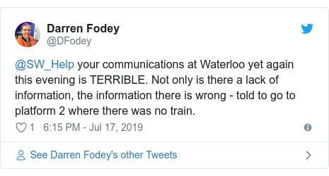 Twitter post by @DFodey: @SW_Help your communications at Waterloo yet again this evening is TERRIBLE. Not only is there a lack of information, the information there is wrong - told to go to platform 2 where there was no train.